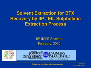 Solvent Extraction for BTX Recovery by IIP / EIL  Sulpholane  Extraction Process