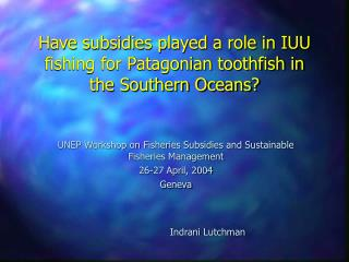 Have subsidies played a role in IUU fishing for Patagonian toothfish in the Southern Oceans?