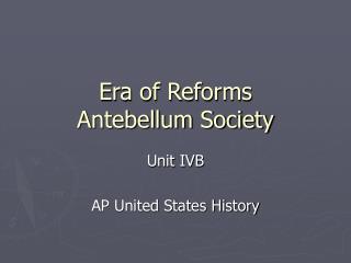 Era of Reforms  Antebellum Society