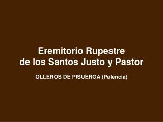 Eremitorio Rupestre  de los Santos Justo y Pastor  OLLEROS DE PISUERGA (Palencia)