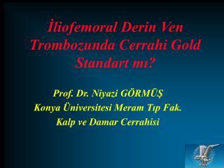 İliofemoral Derin Ven Trombozunda Cerrahi Gold Standart mı?