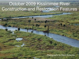 October 2009 Kissimmee River Construction and Restoration Features