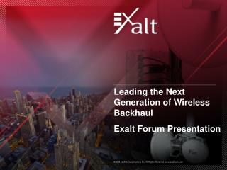 Leading the Next Generation of Wireless Backhaul Exalt Forum Presentation