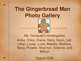 The Gingerbread Man Photo Gallery