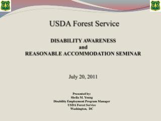 USDA Forest Service  DISABILITY AWARENESS and  REASONABLE ACCOMMODATION SEMINAR July 20, 2011