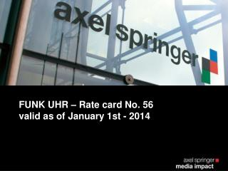 FUNK UHR – Rate  card No . 56 valid  as of January  1st - 2014