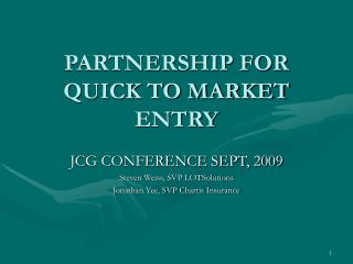 PARTNERSHIP FOR QUICK TO MARKET ENTRY