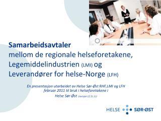 Samarbeidsavtaler mellom de regionale helseforetakene,  Legemiddelindustrien LMI og  Leverand rer for helse-Norge LFH