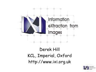 Derek Hill KCL, Imperial, Oxford ixi.uk