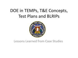 DOE in TEMPs, T&E Concepts, Test Plans and BLRIPs