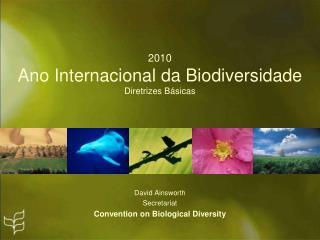 2010 Ano Internacional da Biodiversidade Diretrizes Básicas
