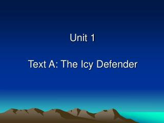 Unit 1 Text A: The Icy Defender