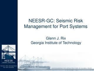 NEESR-GC: Seismic Risk Management for Port Systems