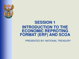 SESSION 1 INTRODUCTION TO THE ECONOMIC REPROTING FORMAT (ERF) AND SCOA