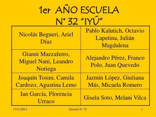 """1er  AÑO ESCUELA  N° 32 """"IYÚ"""""""