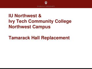 IU Northwest &  Ivy Tech Community College Northwest Campus Tamarack Hall Replacement