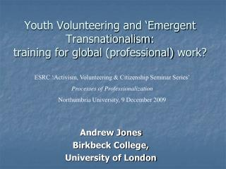 Youth Volunteering and 'Emergent  Transnationalism :  training for global  (professional)  work?