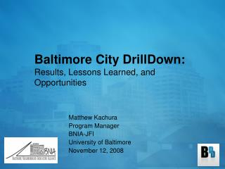 Baltimore City DrillDown: Results, Lessons Learned, and Opportunities