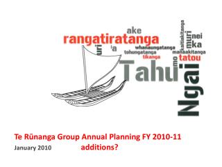 Te Rūnanga Group Annual Planning FY 2010-11 January 2010  additions?