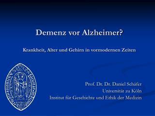 Demenz vor Alzheimer  Krankheit, Alter und Gehirn in vormodernen Zeiten