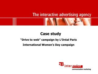 "Case study ""Drive to web"" campaign by L'Oréal Paris International Women's Day campaign"