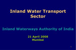 Inland Water Transport  Sector Inland Waterways Authority of India 21 April 2008 Mumbai