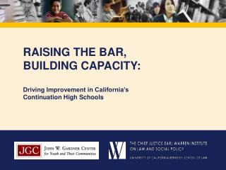 RAISING THE BAR, BUILDING CAPACITY: Driving Improvement in California's Continuation High Schools