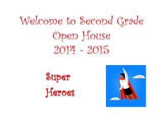 Welcome to Second Grade Open House 2014 - 2015