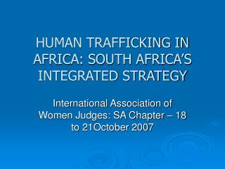HUMAN TRAFFICKING IN AFRICA: SOUTH AFRICA�S INTEGRATED STRATEGY
