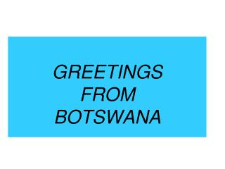 GREETINGS  FROM  BOTSWANA