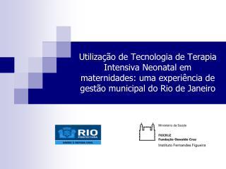 Utiliza  o de Tecnologia de Terapia Intensiva Neonatal em maternidades: uma experi ncia de gest o municipal do Rio de Ja