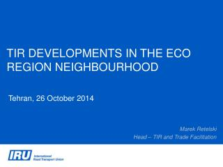 TIR DEVELOPMENTS IN THE ECO REGION NEIGHBOURHOOD