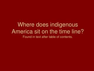 Where does indigenous America sit on the time line Found in text after table of contents.