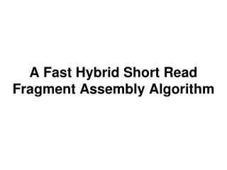 A Fast Hybrid Short Read Fragment Assembly Algorithm