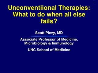 Unconventiional Therapies: What to do when all else fails?