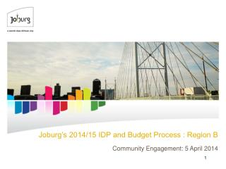 Joburg's 2014/15 IDP and Budget Process : Region B Community Engagement: 5 April 2014
