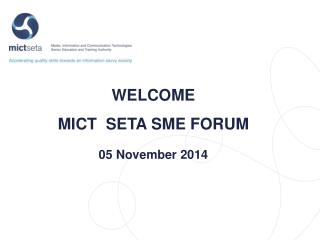 WELCOME MICT  SETA SME FORUM 05 November 2014