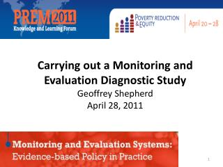 Carrying out a Monitoring and Evaluation Diagnostic Study  Geoffrey Shepherd April 28, 2011