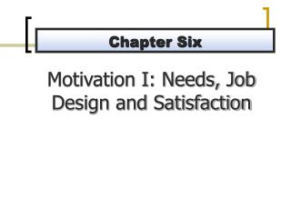 Motivation I: Needs, Job Design and Satisfaction