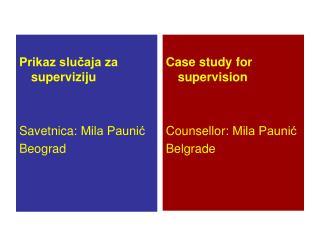 Prikaz slučaja za superviziju Savetni ca : Mila Paunić Beograd