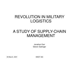 REVOLUTION IN MILITARY LOGISTICS A STUDY OF SUPPLY-CHAIN MANAGEMENT Jonathan Darr Steven Sattinger