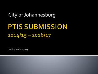 PTIS SUBMISSION 2014/15 – 2016/17