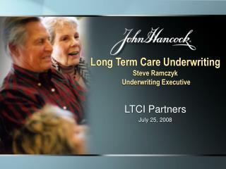 Long Term Care Underwriting Steve Ramczyk  Underwriting Executive