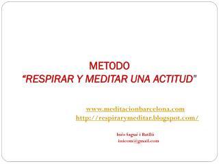 METODO �RESPIRAR  Y MEDITAR UNA  ACTITUD �