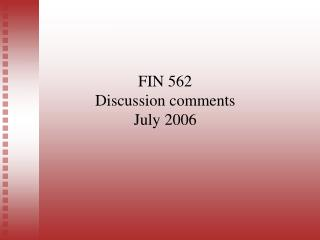 FIN 562 Discussion comments July 2006
