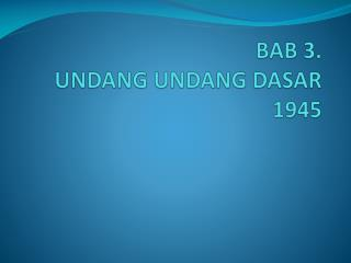 BAB 3.  UNDANG UNDANG DASAR 1945
