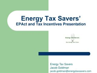 Energy Tax Savers� EPAct and Tax Incentives Presentation