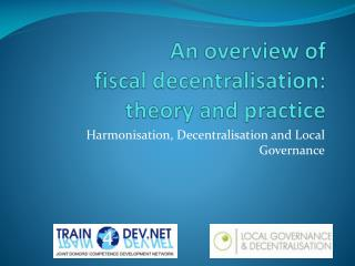 An overview of  fiscal decentralisation:  theory and practice