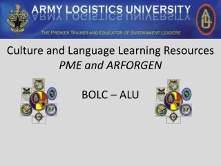 Culture and Language  Learning Resources PME and ARFORGEN BOLC � ALU