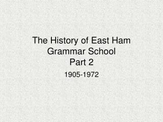 The History of East Ham Grammar School Part 2